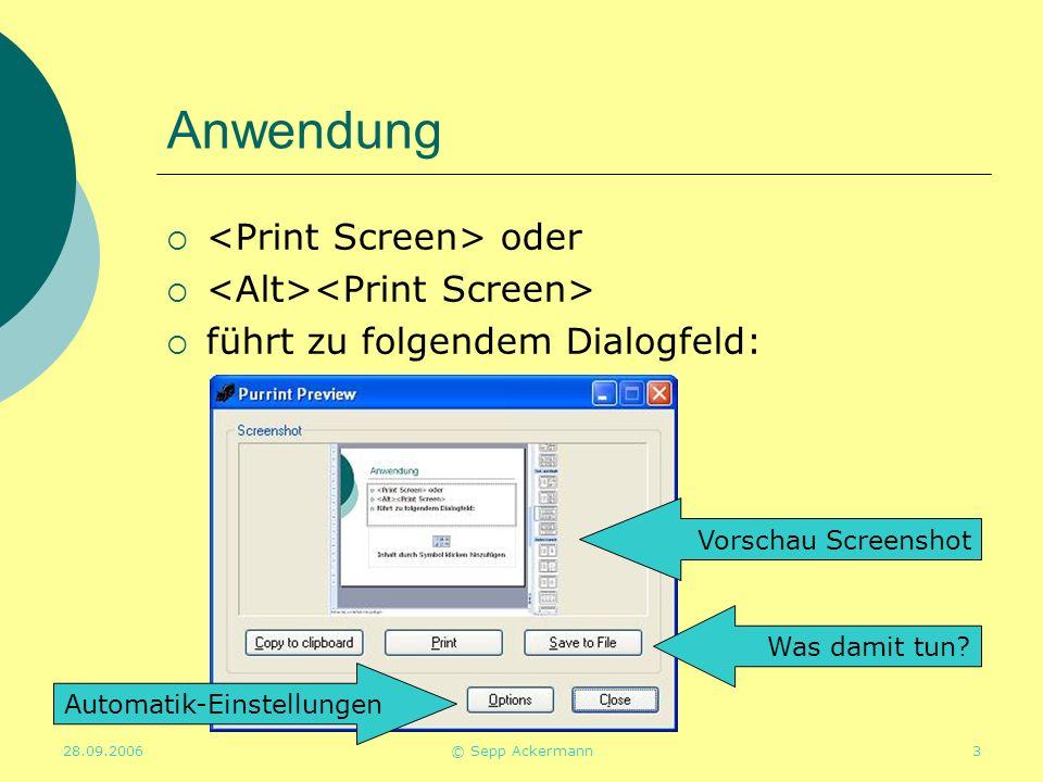 28.09.2006© Sepp Ackermann3 Anwendung  oder   führt zu folgendem Dialogfeld: Vorschau Screenshot Was damit tun.