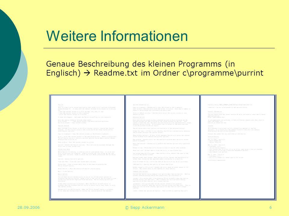 28.09.2006© Sepp Ackermann6 Weitere Informationen Genaue Beschreibung des kleinen Programms (in Englisch)  Readme.txt im Ordner c\programme\purrint