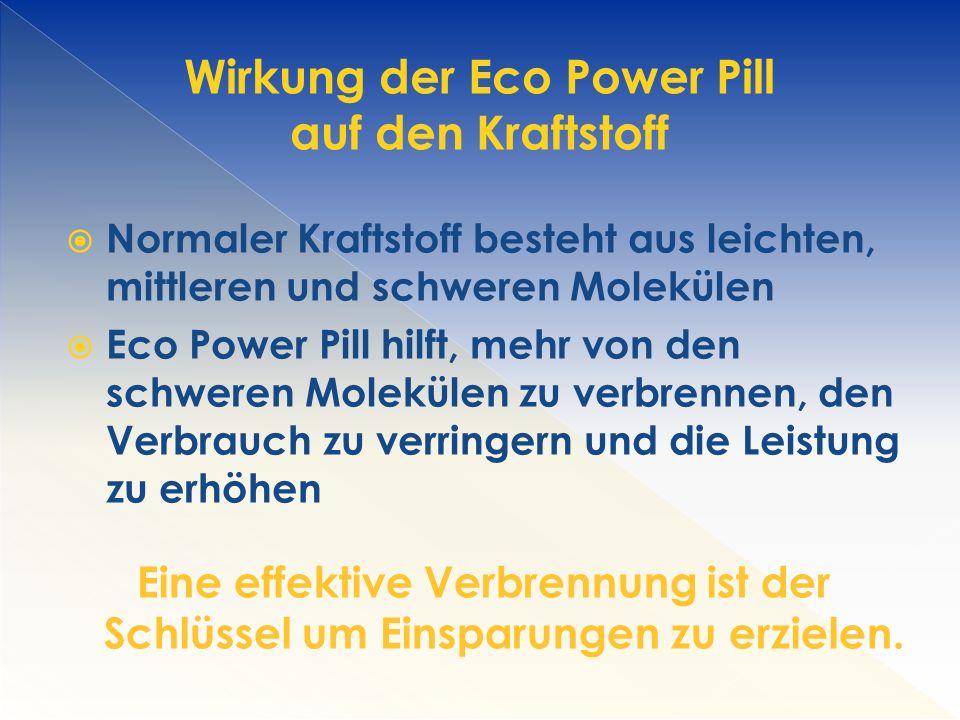  Normaler Kraftstoff besteht aus leichten, mittleren und schweren Molekülen  Eco Power Pill hilft, mehr von den schweren Molekülen zu verbrennen, den Verbrauch zu verringern und die Leistung zu erhöhen Eine effektive Verbrennung ist der Schlüssel um Einsparungen zu erzielen.