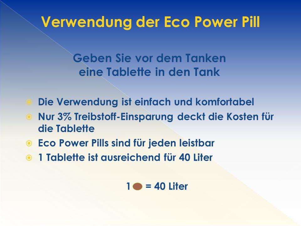  Die Verwendung ist einfach und komfortabel  Nur 3% Treibstoff-Einsparung deckt die Kosten für die Tablette  Eco Power Pills sind für jeden leistbar  1 Tablette ist ausreichend für 40 Liter 1 = 40 Liter Geben Sie vor dem Tanken eine Tablette in den Tank Verwendung der Eco Power Pill