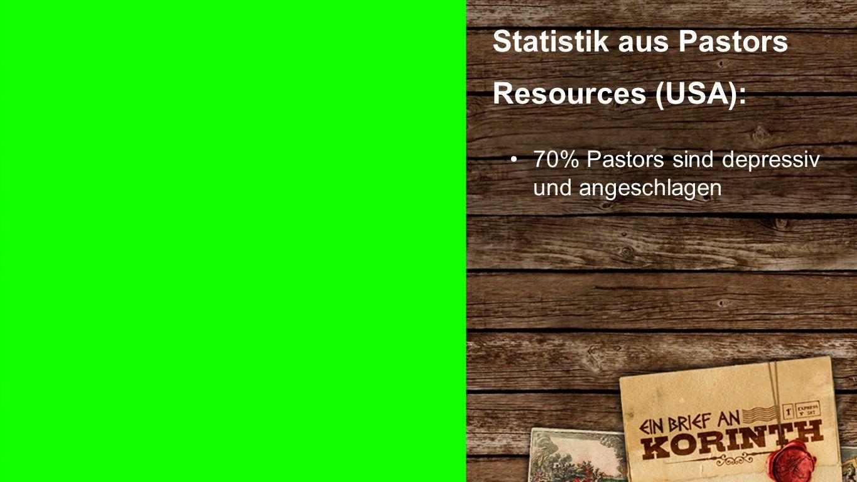 Statistik 4 Statistik aus Pastors Resources (USA): 70% Pastors sind depressiv und angeschlagen