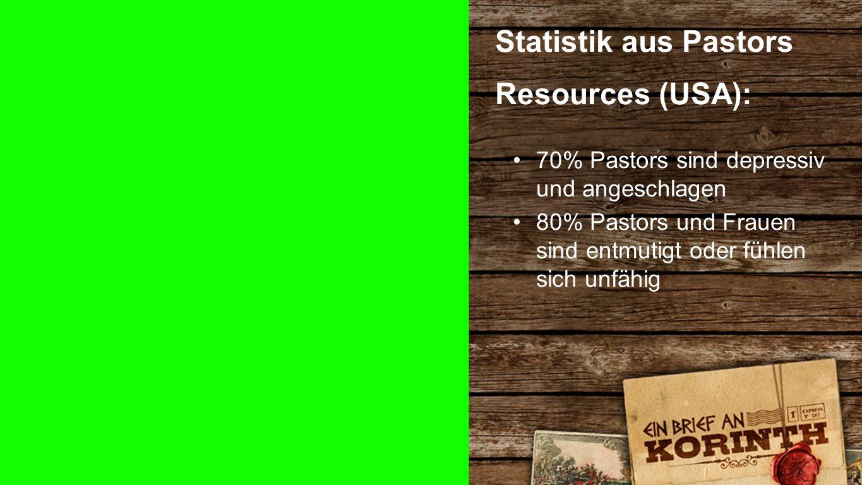 Statistik 5 Statistik aus Pastors Resources (USA): 70% Pastors sind depressiv und angeschlagen 80% Pastors und Frauen sind entmutigt oder fühlen sich