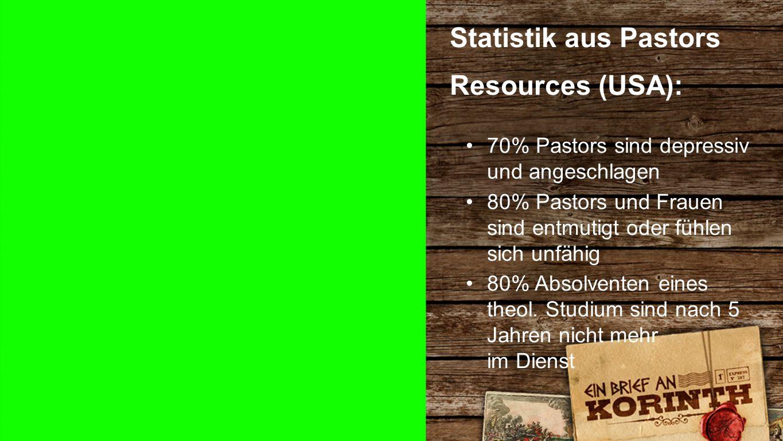 Statistik 6 Statistik aus Pastors Resources (USA): 70% Pastors sind depressiv und angeschlagen 80% Pastors und Frauen sind entmutigt oder fühlen sich unfähig 80% Absolventen eines theol.
