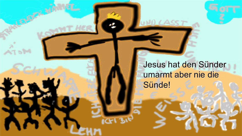 Kreuz Jesus hat den Sünder umarmt aber nie die Sünde!