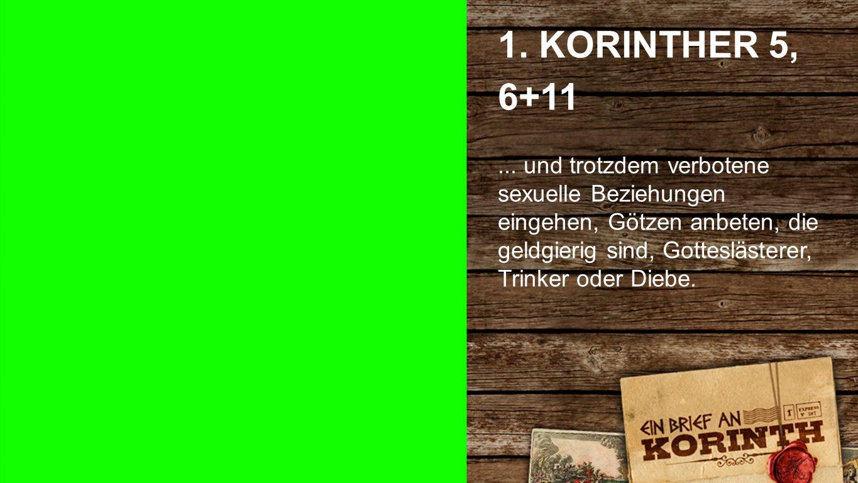 1. Korinther 5, 6+11 1. KORINTHER 5, 6+11... und trotzdem verbotene sexuelle Beziehungen eingehen, Götzen anbeten, die geldgierig sind, Gotteslästerer