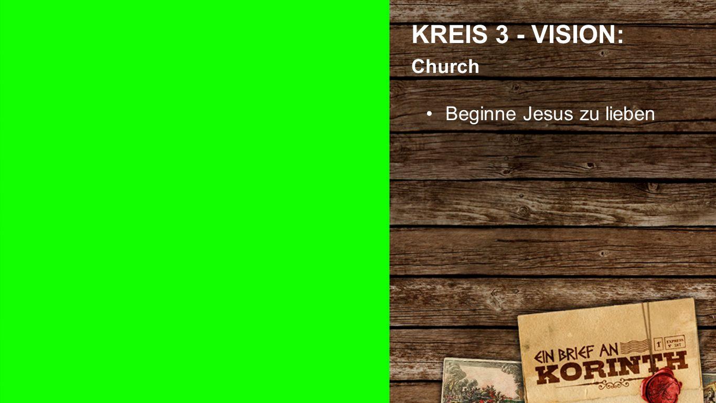 Kreis 3 a KREIS 3 - VISION: Church Beginne Jesus zu lieben