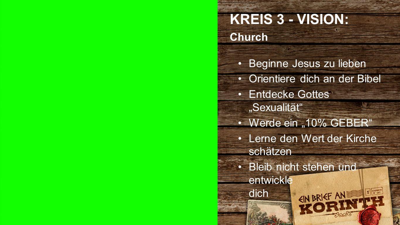 """Kreis 3 f KREIS 3 - VISION: Church Beginne Jesus zu lieben Orientiere dich an der Bibel Entdecke Gottes """"Sexualität Werde ein """"10% GEBER Lerne den Wert der Kirche schätzen Bleib nicht stehen und entwickle dich"""