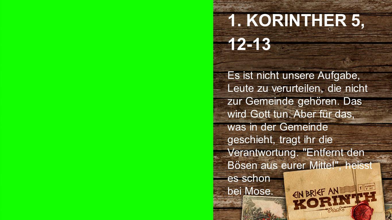 1. Korinther 5, 12-13 1. KORINTHER 5, 12-13 Es ist nicht unsere Aufgabe, Leute zu verurteilen, die nicht zur Gemeinde gehören. Das wird Gott tun. Aber