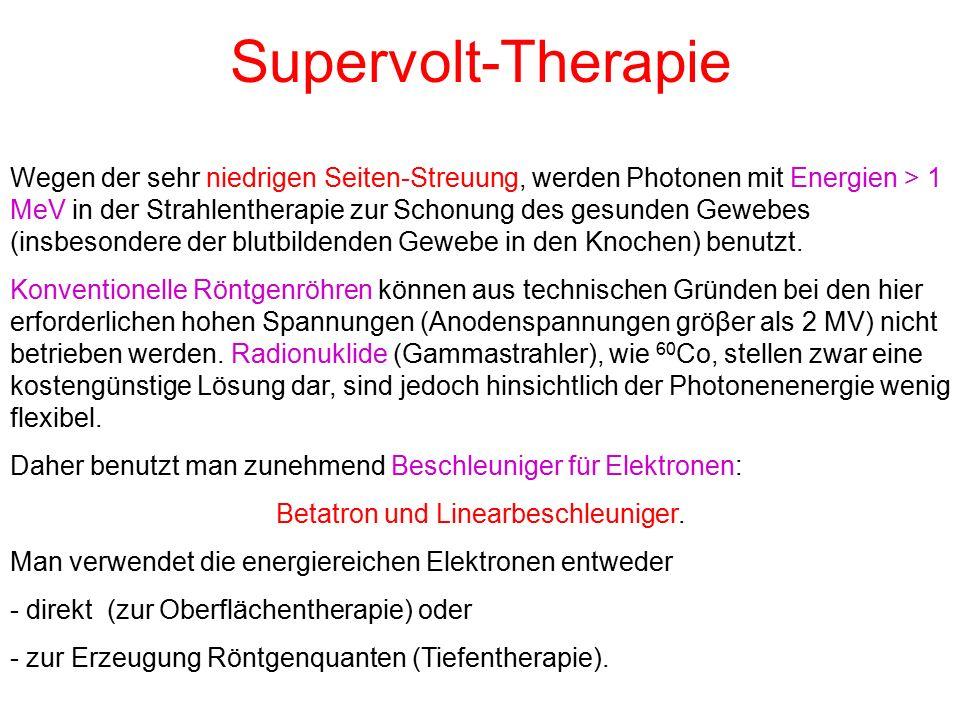 Supervolt-Therapie Wegen der sehr niedrigen Seiten-Streuung, werden Photonen mit Energien > 1 MeV in der Strahlentherapie zur Schonung des gesunden Gewebes (insbesondere der blutbildenden Gewebe in den Knochen) benutzt.