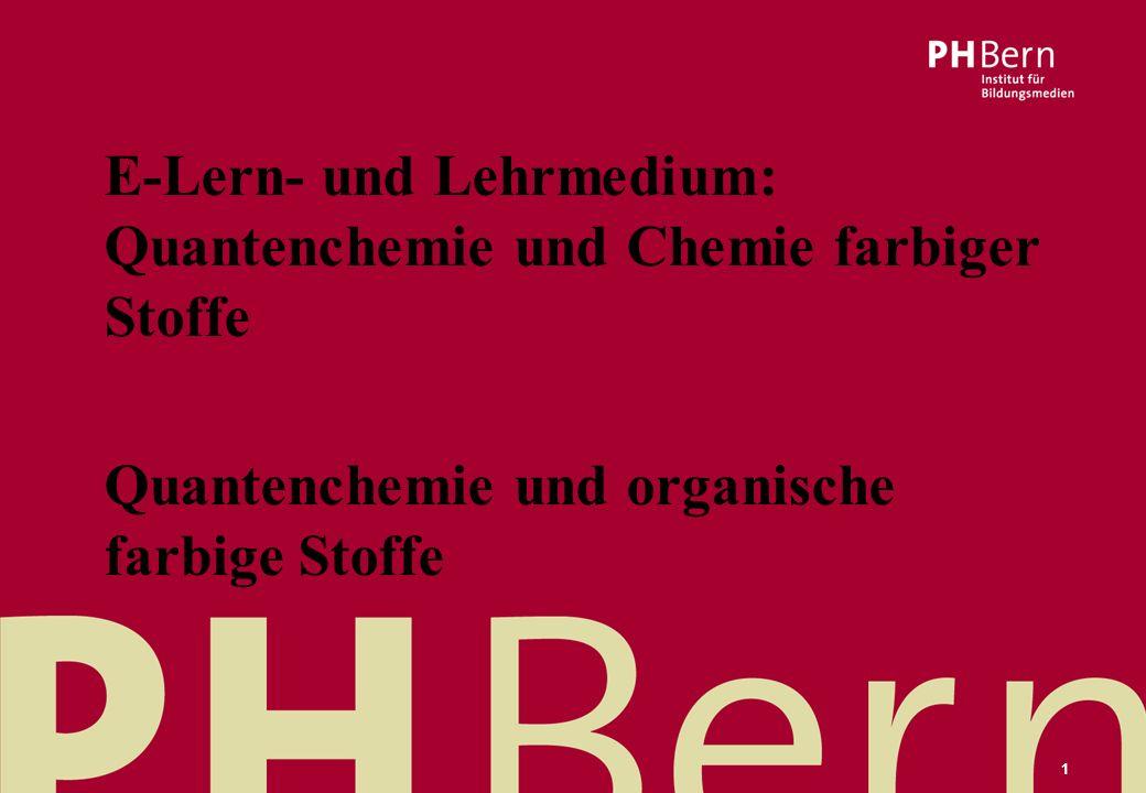 Vorname Name Autor/-in11.12.2015 1 E-Lern- und Lehrmedium: Quantenchemie und Chemie farbiger Stoffe Quantenchemie und organische farbige Stoffe