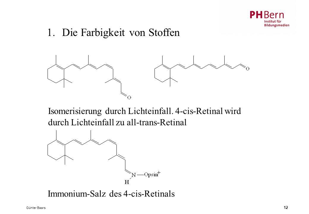 Günter Baars 12 1.Die Farbigkeit von Stoffen Isomerisierung durch Lichteinfall. 4-cis-Retinal wird durch Lichteinfall zu all-trans-Retinal Immonium-Sa