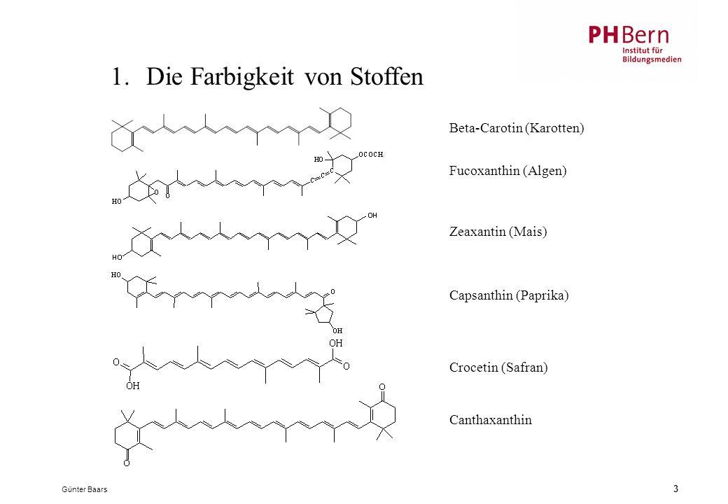 Günter Baars 3 1.Die Farbigkeit von Stoffen Beta-Carotin (Karotten) Fucoxanthin (Algen) Zeaxantin (Mais) Capsanthin (Paprika) Crocetin (Safran) Canthaxanthin