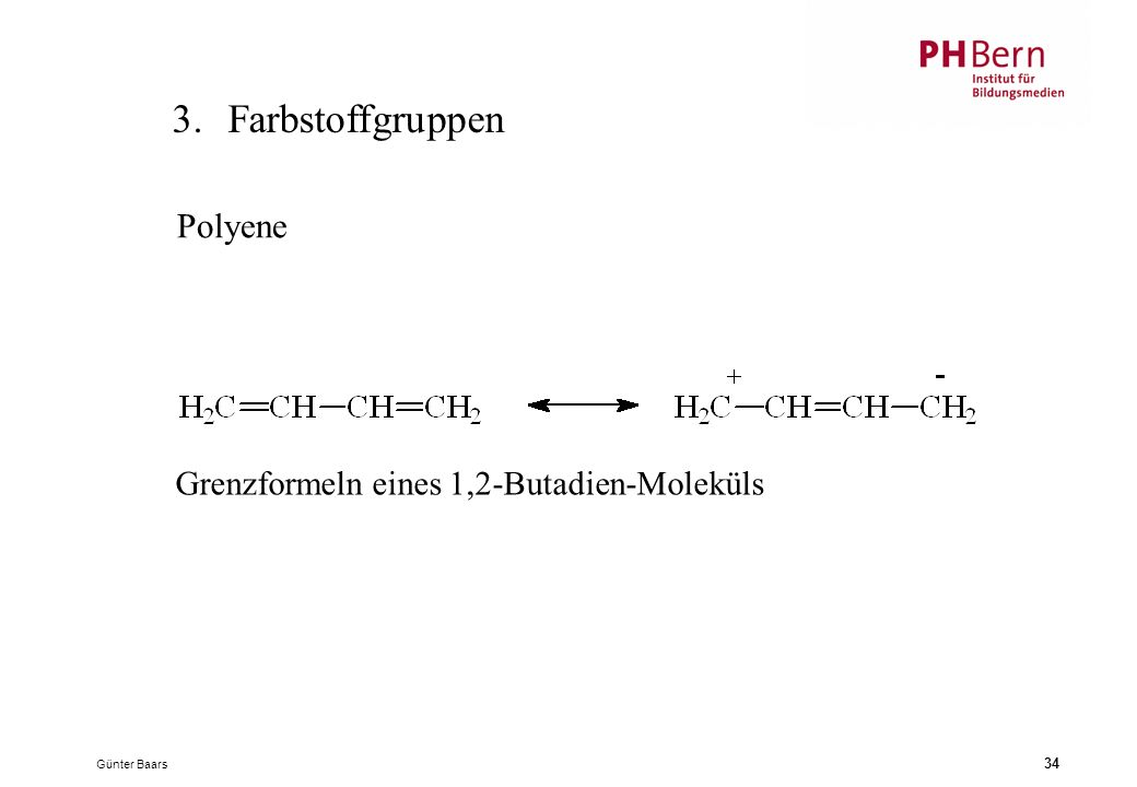 Günter Baars 34 3.Farbstoffgruppen Grenzformeln eines 1,2-Butadien-Moleküls Polyene