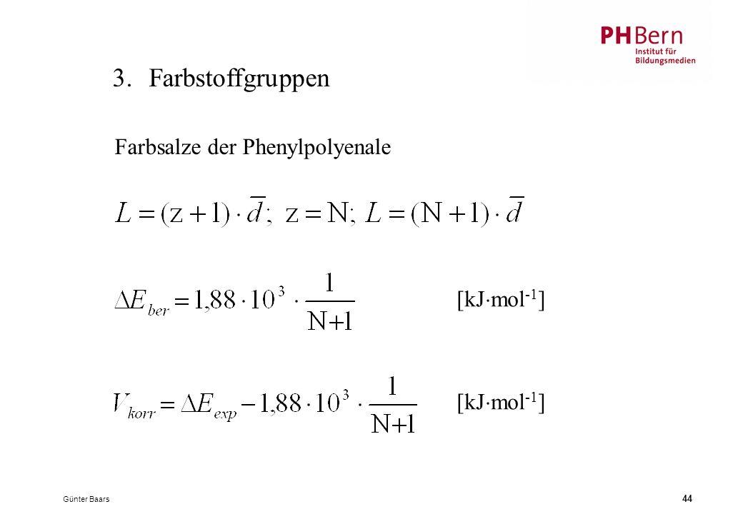 Günter Baars 44 3.Farbstoffgruppen [kJ  mol -1 ] Farbsalze der Phenylpolyenale