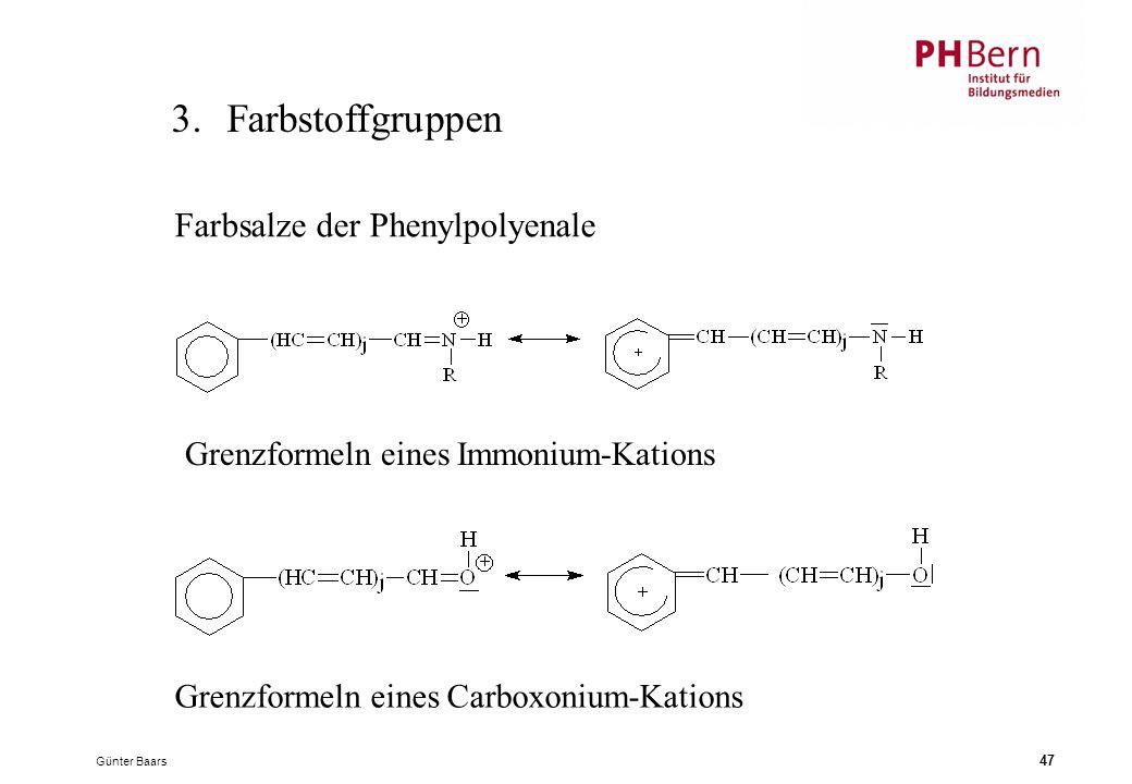 Günter Baars 47 3.Farbstoffgruppen Farbsalze der Phenylpolyenale Grenzformeln eines Immonium-Kations Grenzformeln eines Carboxonium-Kations