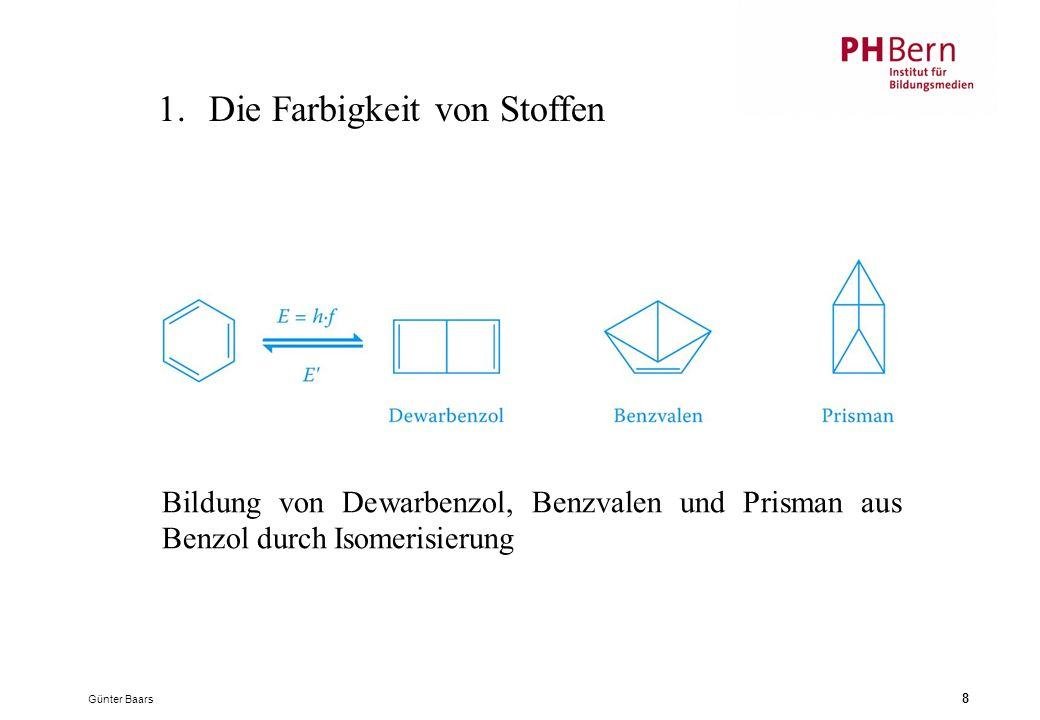 Günter Baars 8 1.Die Farbigkeit von Stoffen Bildung von Dewarbenzol, Benzvalen und Prisman aus Benzol durch Isomerisierung