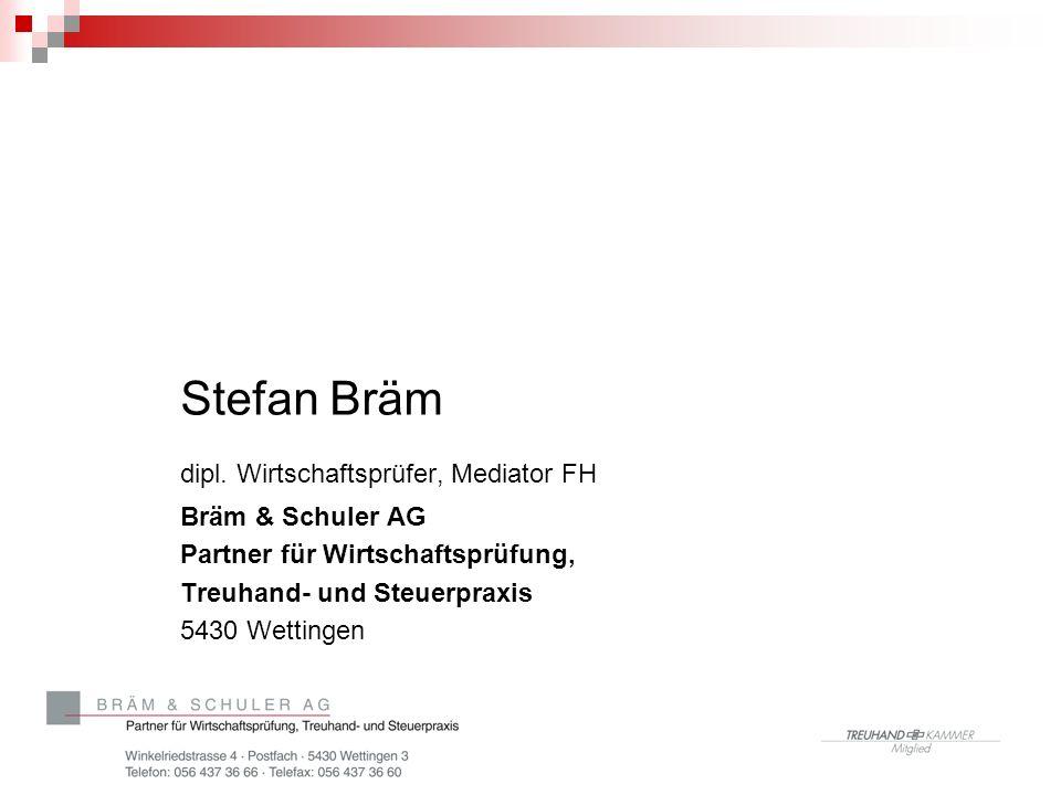 Stefan Bräm dipl. Wirtschaftsprüfer, Mediator FH Bräm & Schuler AG Partner für Wirtschaftsprüfung, Treuhand- und Steuerpraxis 5430 Wettingen