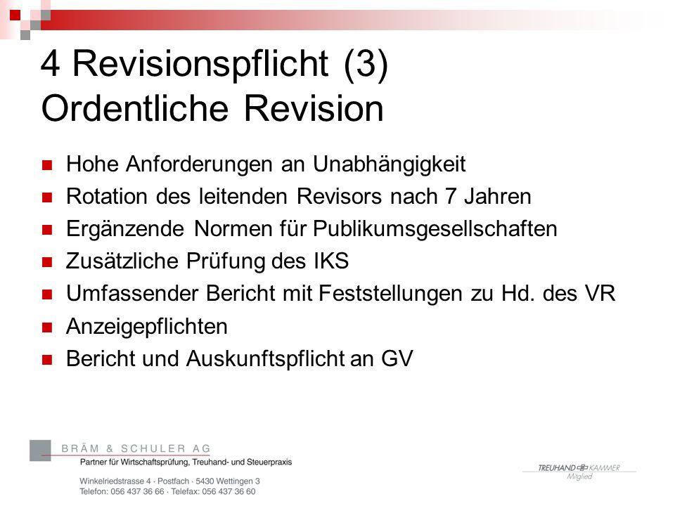 4 Revisionspflicht (3) Ordentliche Revision Hohe Anforderungen an Unabhängigkeit Rotation des leitenden Revisors nach 7 Jahren Ergänzende Normen für P
