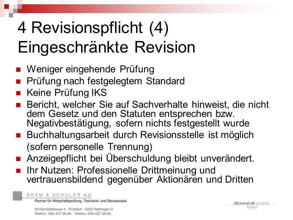 4 Revisionspflicht (4) Eingeschränkte Revision Weniger eingehende Prüfung Prüfung nach festgelegtem Standard Keine Prüfung IKS Bericht, welcher Sie auf Sachverhalte hinweist, die nicht dem Gesetz und den Statuten entsprechen bzw.