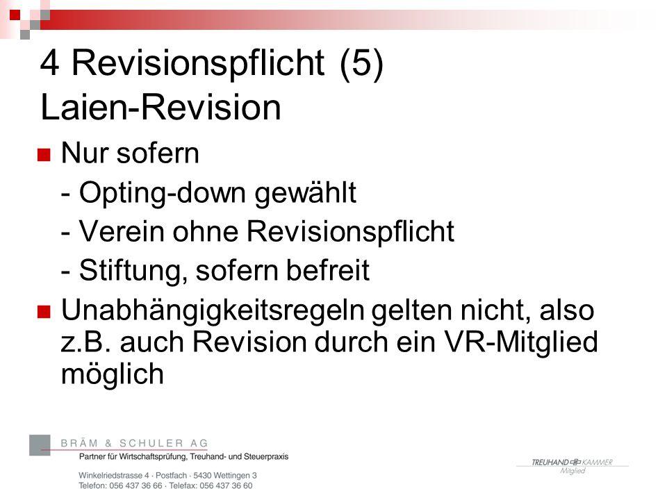 4 Revisionspflicht (5) Laien-Revision Nur sofern - Opting-down gewählt - Verein ohne Revisionspflicht - Stiftung, sofern befreit Unabhängigkeitsregeln
