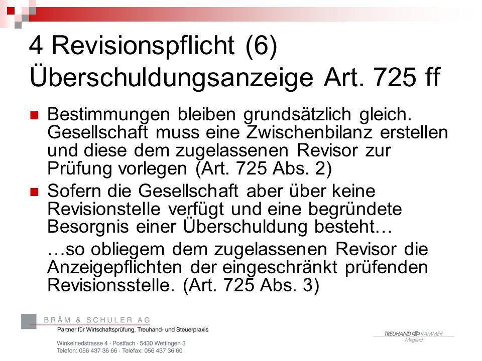 4 Revisionspflicht (6) Überschuldungsanzeige Art. 725 ff Bestimmungen bleiben grundsätzlich gleich. Gesellschaft muss eine Zwischenbilanz erstellen un