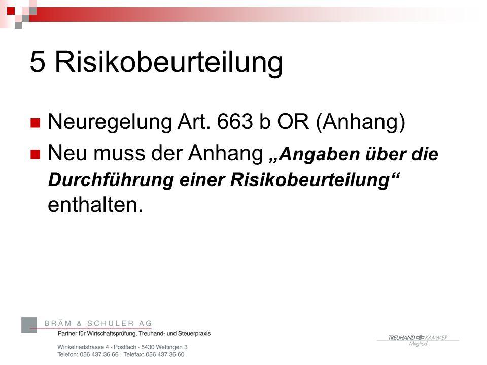 """5 Risikobeurteilung Neuregelung Art. 663 b OR (Anhang) Neu muss der Anhang """"Angaben über die Durchführung einer Risikobeurteilung"""" enthalten."""