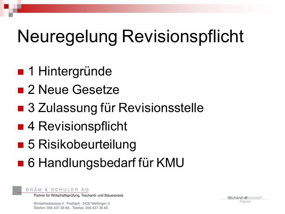 Neuregelung Revisionspflicht 1 Hintergründe 2 Neue Gesetze 3 Zulassung für Revisionsstelle 4 Revisionspflicht 5 Risikobeurteilung 6 Handlungsbedarf für KMU