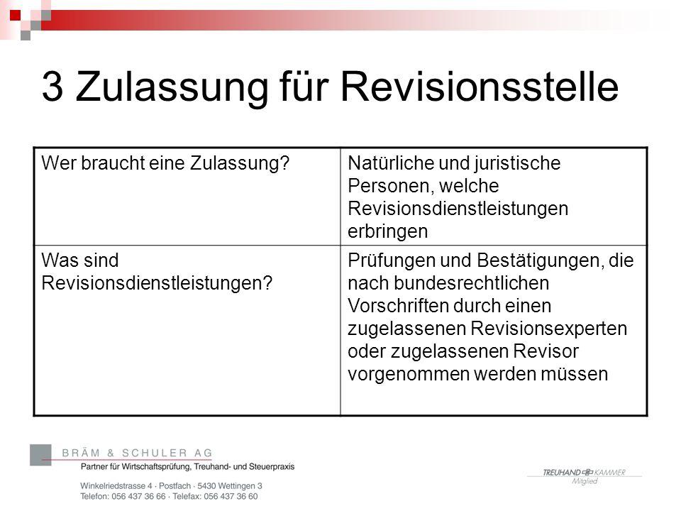 3 Zulassung für Revisionsstelle Wer braucht eine Zulassung?Natürliche und juristische Personen, welche Revisionsdienstleistungen erbringen Was sind Re