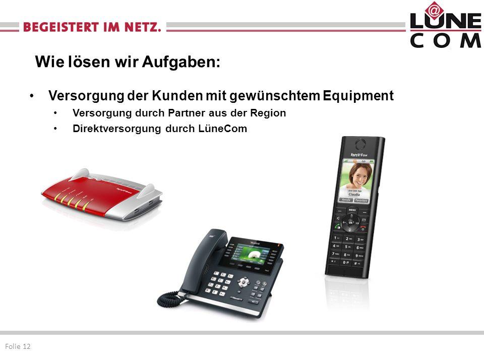 Versorgung der Kunden mit gewünschtem Equipment Versorgung durch Partner aus der Region Direktversorgung durch LüneCom Folie 12 Wie lösen wir Aufgaben: