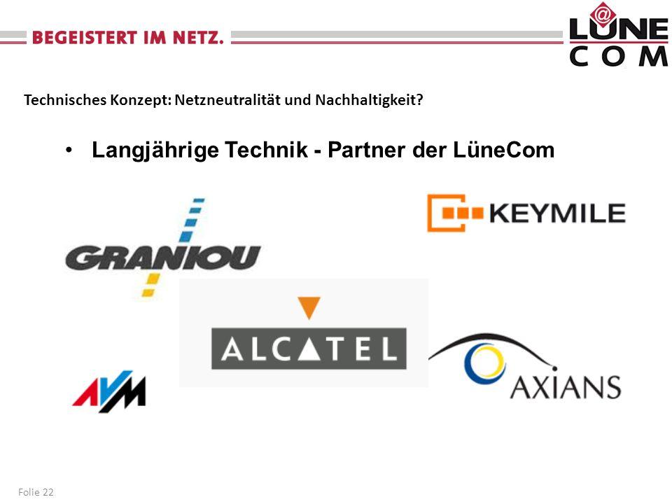 Folie 22 Langjährige Technik - Partner der LüneCom Technisches Konzept: Netzneutralität und Nachhaltigkeit?