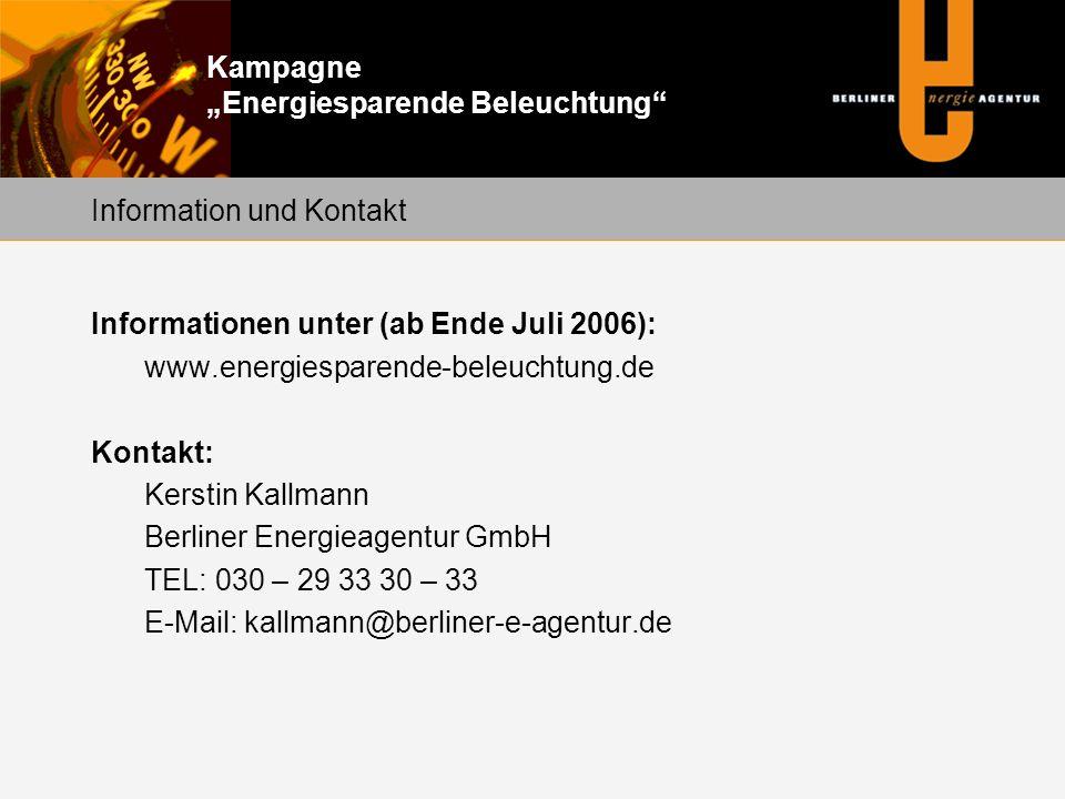 """Kampagne """"Energiesparende Beleuchtung Informationen unter (ab Ende Juli 2006): www.energiesparende-beleuchtung.de Kontakt: Kerstin Kallmann Berliner Energieagentur GmbH TEL: 030 – 29 33 30 – 33 E-Mail: kallmann@berliner-e-agentur.de Information und Kontakt"""