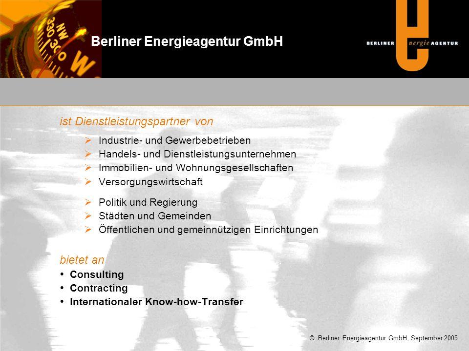 ist Dienstleistungspartner von  Industrie- und Gewerbebetrieben  Handels- und Dienstleistungsunternehmen  Immobilien- und Wohnungsgesellschaften  Versorgungswirtschaft  Politik und Regierung  Städten und Gemeinden  Öffentlichen und gemeinnützigen Einrichtungen bietet an  Consulting  Contracting  Internationaler Know-how-Transfer © Berliner Energieagentur GmbH, September 2005 Berliner Energieagentur GmbH