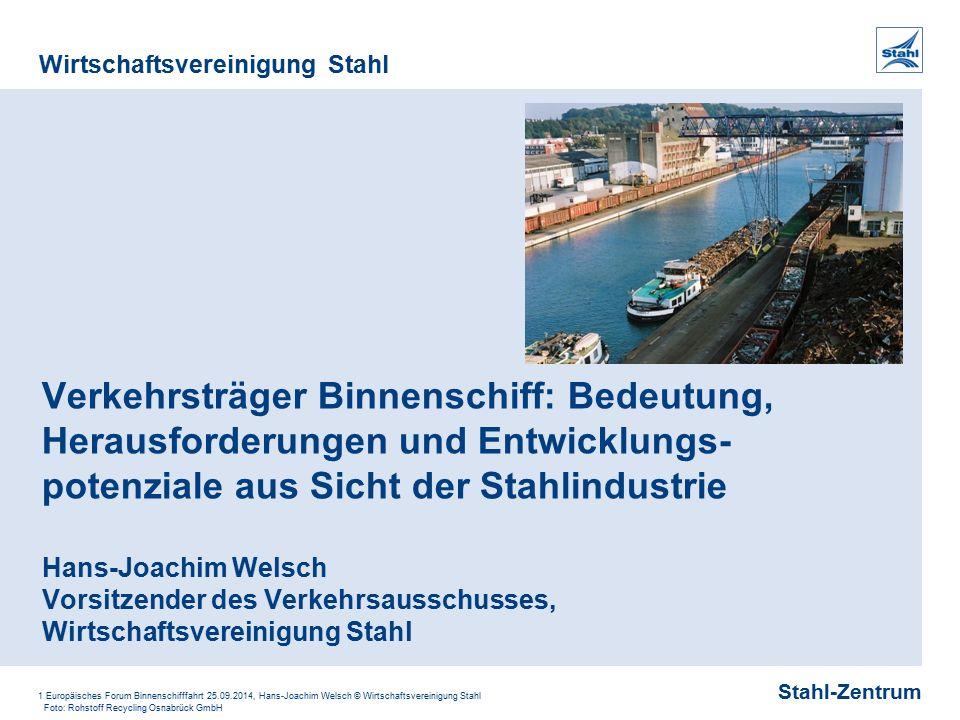 Stahl-Zentrum Wirtschaftsvereinigung Stahl 1 Europäisches Forum Binnenschifffahrt 25.09.2014, Hans-Joachim Welsch © Wirtschaftsvereinigung Stahl Verke
