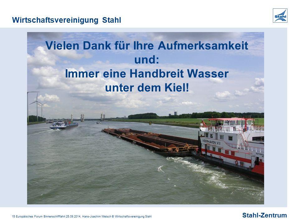 Stahl-Zentrum Wirtschaftsvereinigung Stahl 15 Europäisches Forum Binnenschifffahrt 25.09.2014, Hans-Joachim Welsch © Wirtschaftsvereinigung Stahl Viel