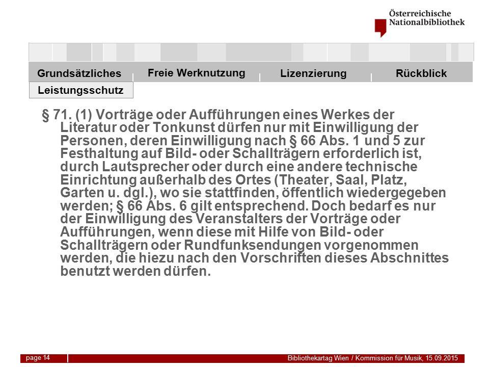 Freie Werknutzung Grundsätzliches Bibliothekartag Wien / Kommission für Musik, 15.09.2015 LizenzierungRückblick page 14 § 71.