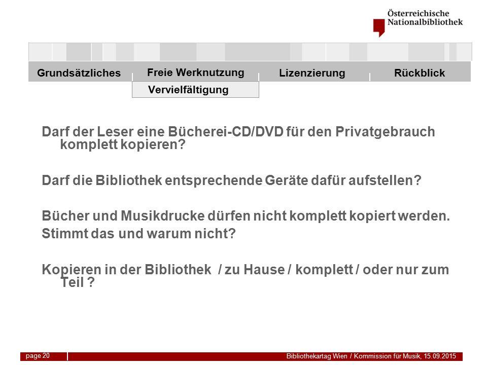 Freie Werknutzung Grundsätzliches Bibliothekartag Wien / Kommission für Musik, 15.09.2015 LizenzierungRückblick page 20 Vervielfältigung Darf der Leser eine Bücherei-CD/DVD für den Privatgebrauch komplett kopieren.