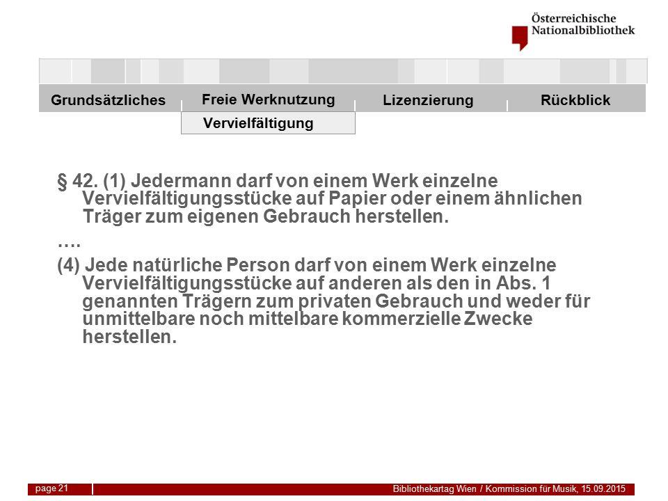 Freie Werknutzung Grundsätzliches Bibliothekartag Wien / Kommission für Musik, 15.09.2015 LizenzierungRückblick page 21 Vervielfältigung § 42.