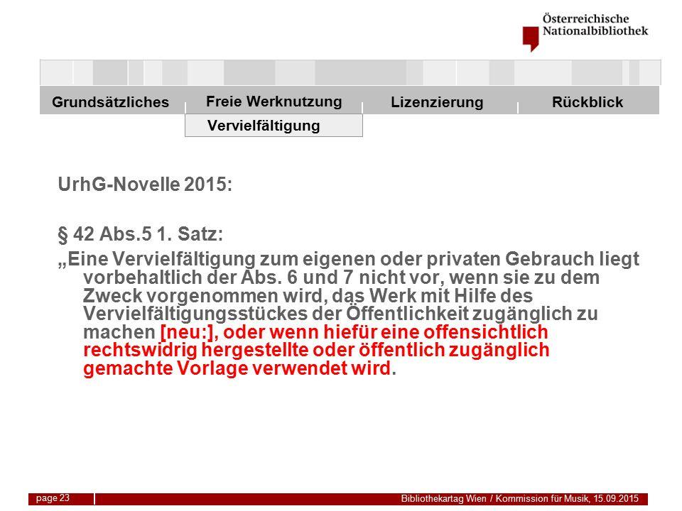 Freie Werknutzung Grundsätzliches Bibliothekartag Wien / Kommission für Musik, 15.09.2015 LizenzierungRückblick page 23 Vervielfältigung UrhG-Novelle 2015: § 42 Abs.5 1.