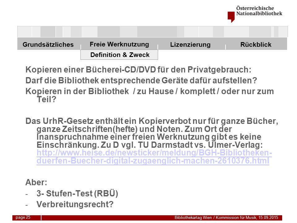 Freie Werknutzung Grundsätzliches Bibliothekartag Wien / Kommission für Musik, 15.09.2015 LizenzierungRückblick page 25 Definition & Zweck Kopieren einer Bücherei-CD/DVD für den Privatgebrauch: Darf die Bibliothek entsprechende Geräte dafür aufstellen.