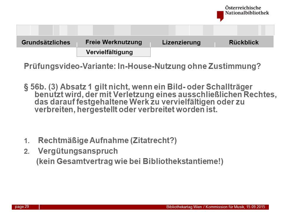 Freie Werknutzung Grundsätzliches Bibliothekartag Wien / Kommission für Musik, 15.09.2015 LizenzierungRückblick page 29 Vervielfältigung Prüfungsvideo-Variante: In-House-Nutzung ohne Zustimmung.
