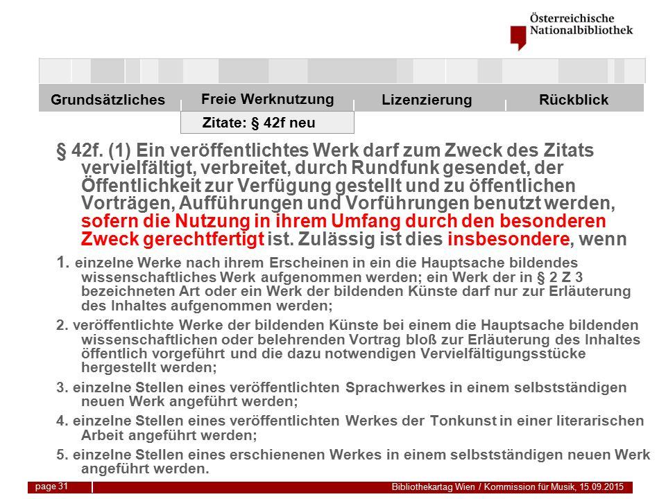 Freie Werknutzung Grundsätzliches Bibliothekartag Wien / Kommission für Musik, 15.09.2015 LizenzierungRückblick page 31 Zitate: § 42f neu § 42f.