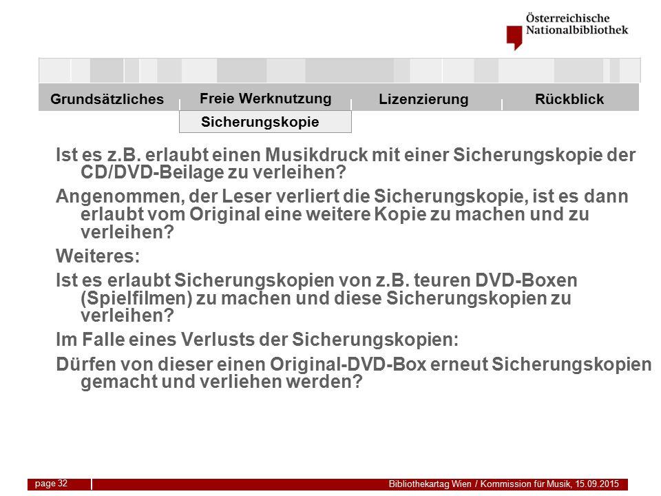 Freie Werknutzung Grundsätzliches Bibliothekartag Wien / Kommission für Musik, 15.09.2015 LizenzierungRückblick page 32 Sicherungskopie Ist es z.B.