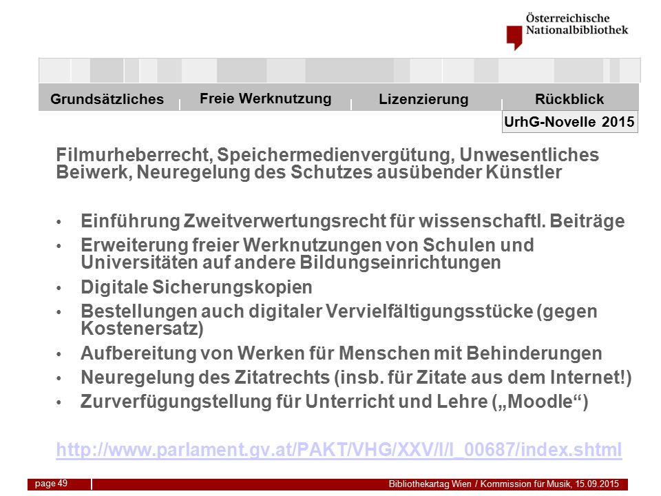 Freie Werknutzung Grundsätzliches Bibliothekartag Wien / Kommission für Musik, 15.09.2015 LizenzierungRückblick page 49 UrhG-Novelle 2015 Filmurheberrecht, Speichermedienvergütung, Unwesentliches Beiwerk, Neuregelung des Schutzes ausübender Künstler Einführung Zweitverwertungsrecht für wissenschaftl.