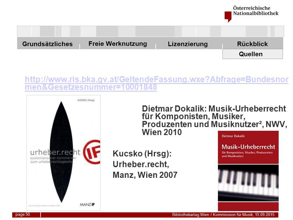 Freie Werknutzung Grundsätzliches Bibliothekartag Wien / Kommission für Musik, 15.09.2015 LizenzierungRückblick page 50 Quellen http://www.ris.bka.gv.at/GeltendeFassung.wxe Abfrage=Bundesnor men&Gesetzesnummer=10001848 Dietmar Dokalik: Musik-Urheberrecht für Komponisten, Musiker, Produzenten und Musiknutzer², NWV, Wien 2010 Kucsko (Hrsg): Urheber.recht, Manz, Wien 2007