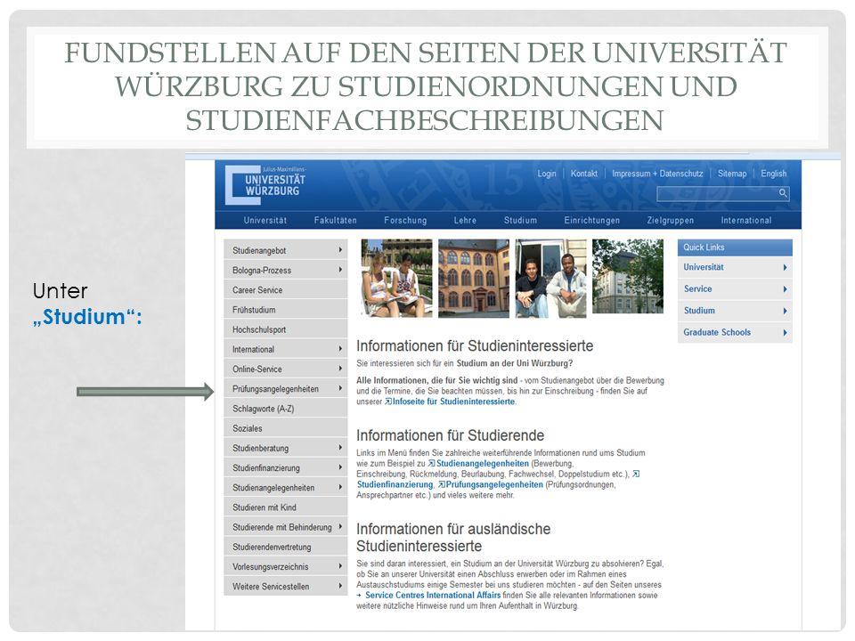 """FUNDSTELLEN AUF DEN SEITEN DER UNIVERSITÄT WÜRZBURG ZU STUDIENORDNUNGEN UND STUDIENFACHBESCHREIBUNGEN Unter """"Studium"""":"""