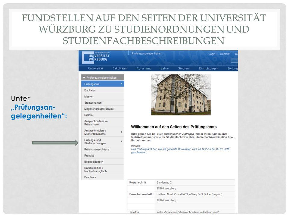 """FUNDSTELLEN AUF DEN SEITEN DER UNIVERSITÄT WÜRZBURG ZU STUDIENORDNUNGEN UND STUDIENFACHBESCHREIBUNGEN Unter """"Prüfungsan- gelegenheiten"""":"""