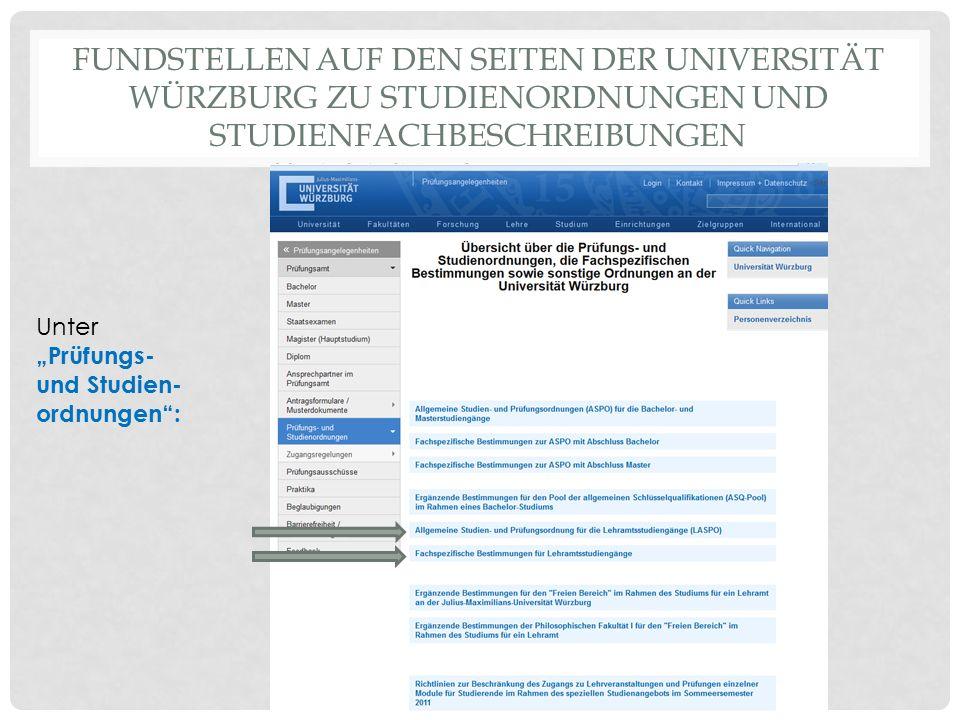 """FUNDSTELLEN AUF DEN SEITEN DER UNIVERSITÄT WÜRZBURG ZU STUDIENORDNUNGEN UND STUDIENFACHBESCHREIBUNGEN Unter """"Prüfungs- und Studien- ordnungen"""":"""