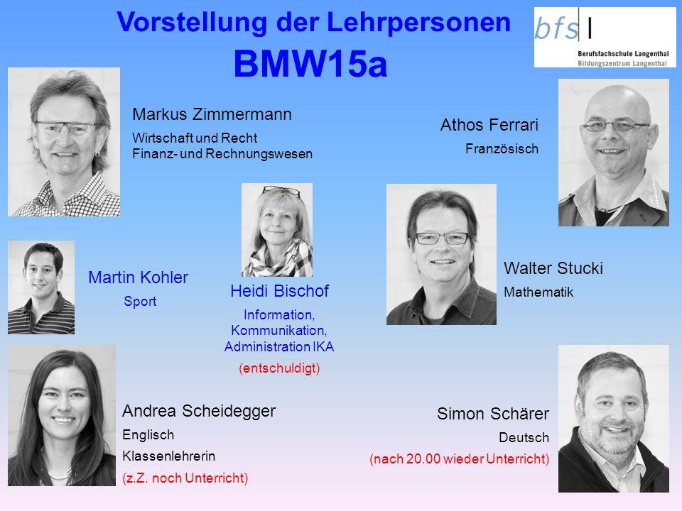 Vorstellung der Lehrpersonen BMW15a Simon Schärer Deutsch (nach 20.00 wieder Unterricht) Andrea Scheidegger Englisch Klassenlehrerin (z.Z.