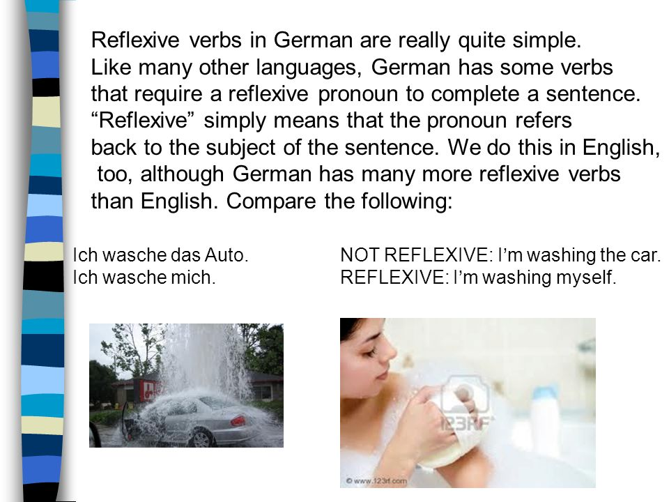 There are many verbs in German that require a reflexive pronoun where their English counterparts do not.