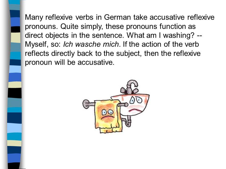 Many reflexive verbs in German take accusative reflexive pronouns.